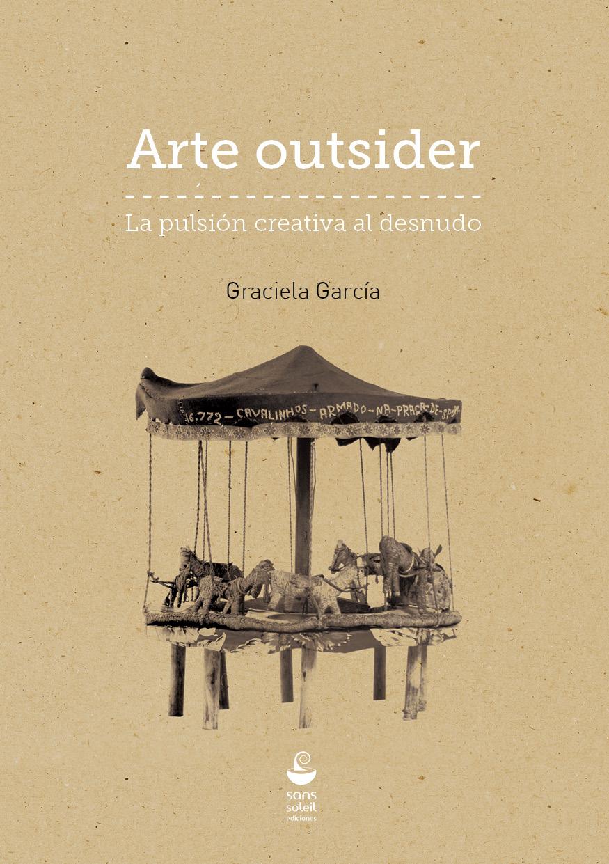 Nueva publicación: Arte outsider. La pulsión creativa al desnudo, de Graciela García